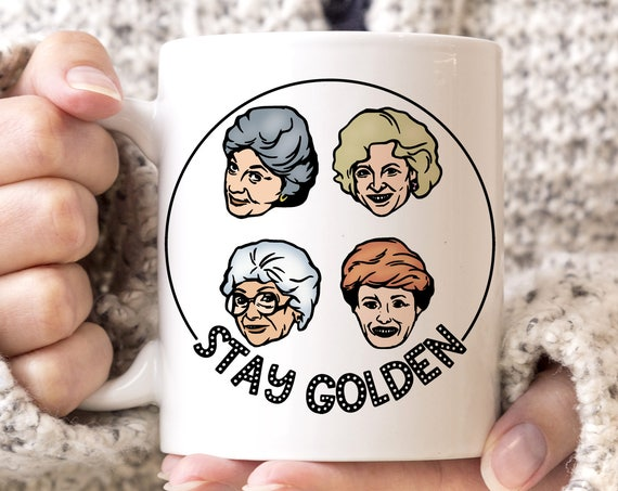 Golden Girls Coffee Mug - Stay Golden Girls Mug - Microwave Dishwasher Safe