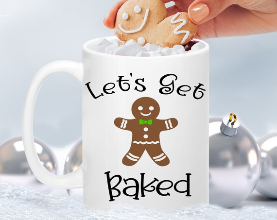 Funny Christmas Coffee Mug - Lets Get Baked Gingerbread Cookie Ceramic Cup - Cute Christmas Gift Under 20 dollars