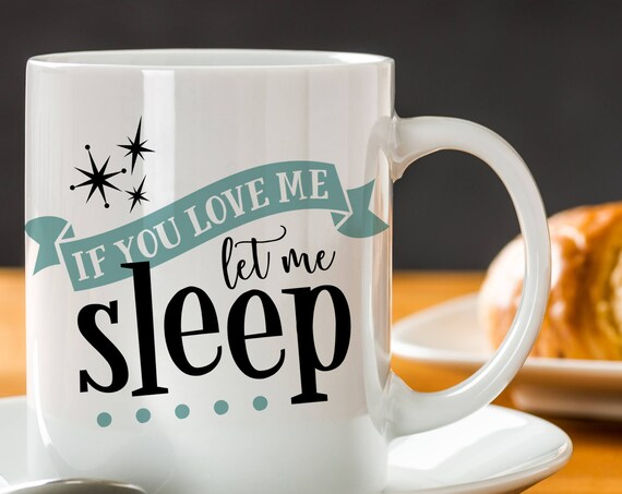 If You Love Me Let Me Sleep Coffee Mug - Funny Morning Cup