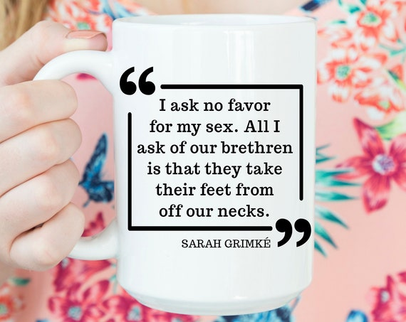 Sarah Grimke Quote Coffee Mug | The Notorious RBG Movie Opening Quote Ceramic Cup | Microwave Dishwasher Safe RBG Cup