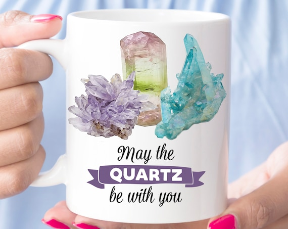 Crystals Coffee Mug May the Quartz Be With You Funny Cup | Microwave Dishwasher Safe Ceramic | Coating Made in USA | Gift for Crystal Lover