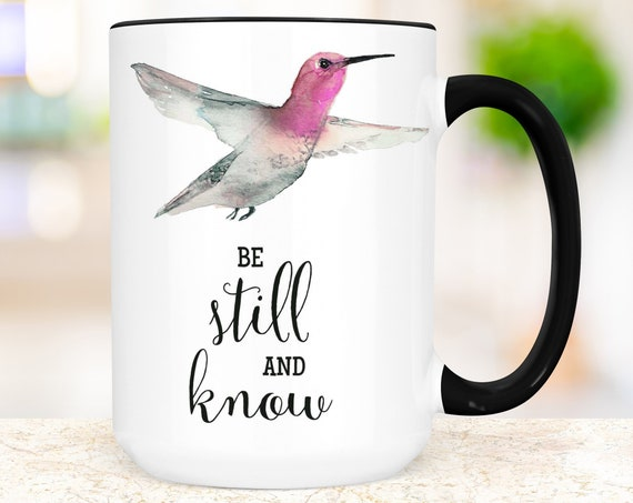 Hummingbird Coffee Mug | Be Still and Know Cup | Microwave and Dishwasher Safe Ceramic Mug