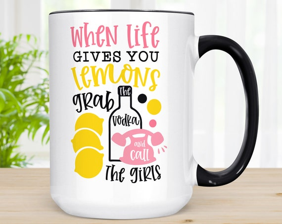 When Life Gives You Lemons Coffee Mug | Grab Vodka Call The Girls Funny Gift for Best Girl Friend | Microwave Dishwasher Safe Ceramic Mug