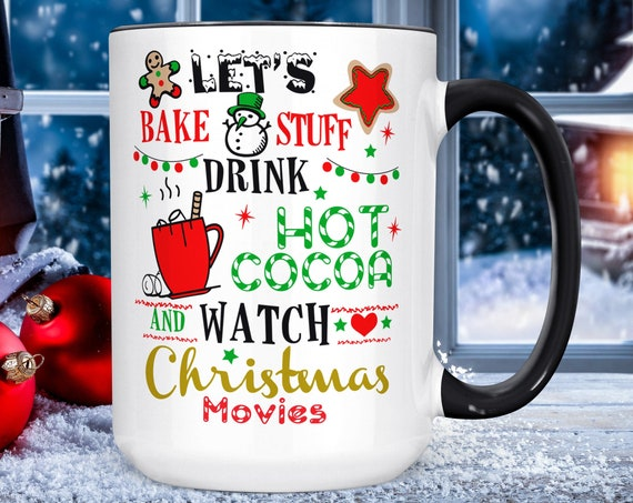 Funny Christmas Mug, Watch Christmas Movies, Drink Hot Cocoa, and Bake Xmas Cookies Gift Microwave and Dishwasher Safe Ceramic Cup
