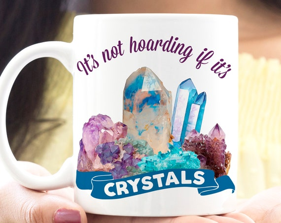 Crystals Coffee Mug It's Not Hoarding If It's Crystals Funny Cup | Microwave Dishwasher Safe Ceramic | Coating Made in USA | Gift Crystal