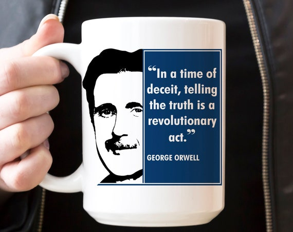 George Orwell Coffee Mug In a Time of Deceipt Telling the Truth is a Revolutionary Act Ceramic Cup | Microwave Dishwasher Safe
