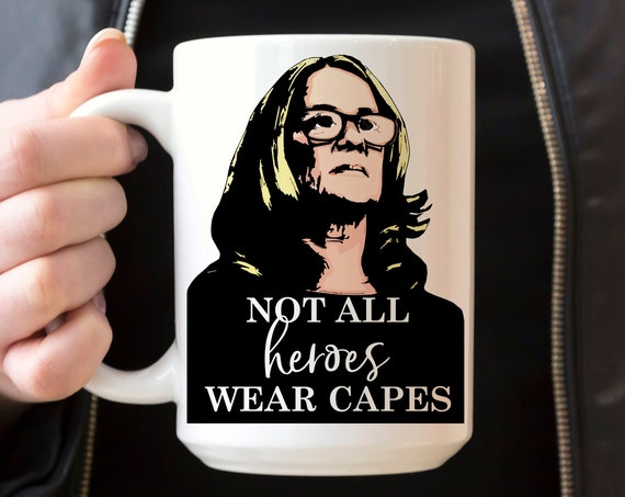 Dr Christine Blasey Ford Coffee Mug | Not All Heroes Wear Capes | Microwave Dishwasher Safe Ceramic Cup