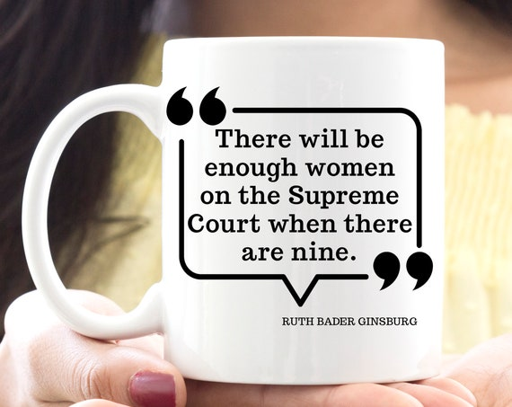 Ruth Bader Ginsburg When There are Nine Quote Coffee Mug | Microwave Dishwasher Safe Cup | Ceramic Coating Made in USA | Notorious RBG Cup
