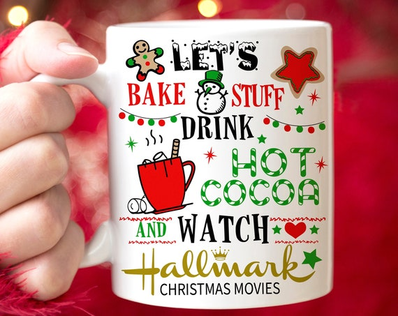 Christmas Coffee Mug | Microwave and Dishwasher Safe  | Let's Bake Stuff Drink Hot Cocoa and Watch Hallmark Christmas Movies Ceramic Cup