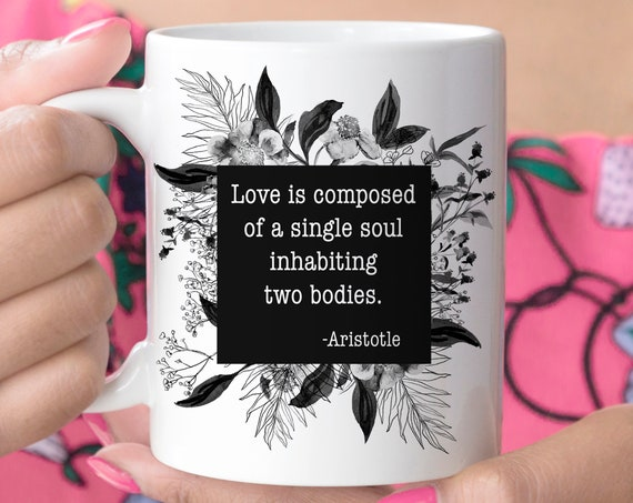 Love Quote Coffee Mug | Love is Composed of a Singe Soul Inhabiting Two Bodies Aristotle Quote Microwave Dishwasher Safe Wedding Anniversary