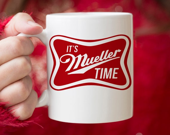 Robert Mueller It's Mueller Time Coffee Mug Microwave Dishwasher Safe Ceramic Funny Political Cup