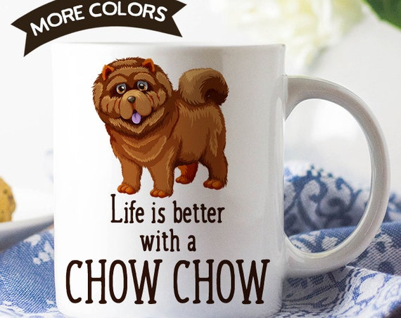 Coffee Mug Chow Chow Dog Coffee Mug - Life is Better With a Chow Chow Dog Cup