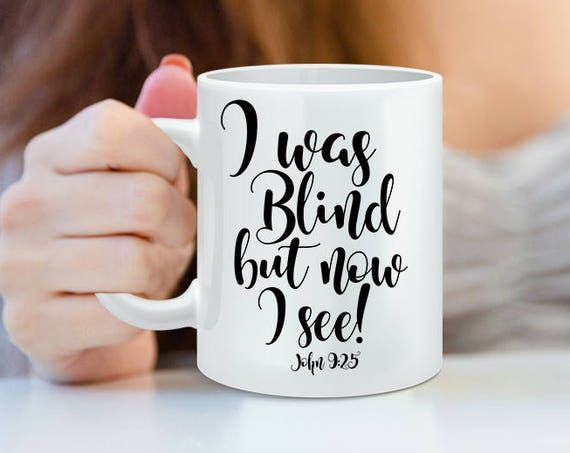 I Was Blind But Now I See Mug, John 9:25 Faith Coffee Cup, Religious Mug, Christian Gift