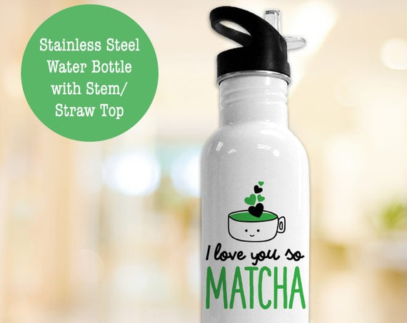 Stainless Steel Water Bottle - I Love You So Matcha Funny Eco Friendly Water Bottle