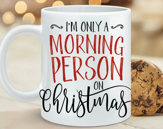 Christmas Coffee Mug I'm Only a Morning Person on Christmas Ceramic Cup | Microwave and Dishwasher Safe | Coating Made in USA