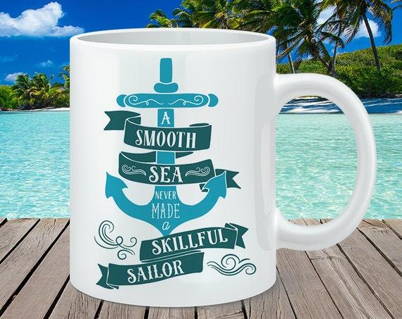 Coffee Mug A Smooth Sea Never Made a Skilled Sailor Coffee Cup - Nautical Quote Mug - Inspiration Mug