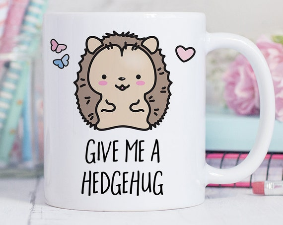 Coffee Mug Give Me a Hedgehug Coffee Cup - Hedgehog Mug