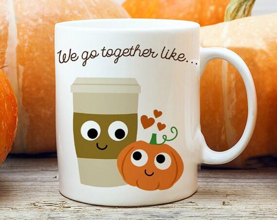 Coffee Mug We Go Together Like Pumpkin Spice and Latte Coffee Mug  - Best Friends Coffee Mug