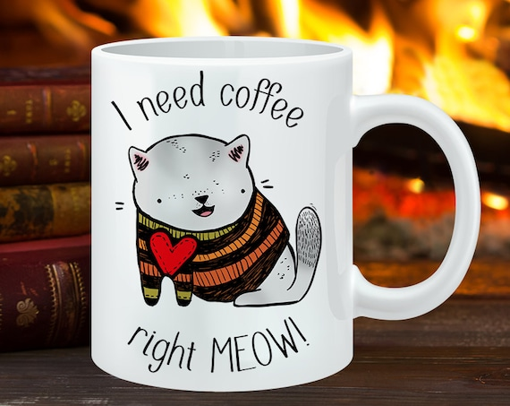 Coffee Mug I Need Coffee Right Meow Cat Coffee Cup - Funny Mug - Cat Mug - Autumn Mug