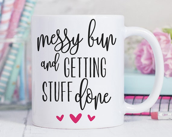 Messy Bun Getting Stuff Done Coffee Mug - Girl Boss Coffee Cup