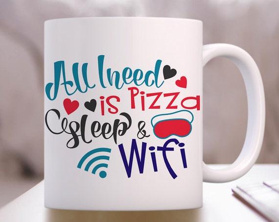 Coffee Mug All I Need is Pizza Sleep and Wifi Coffee Cup - Funny Coffee Mug