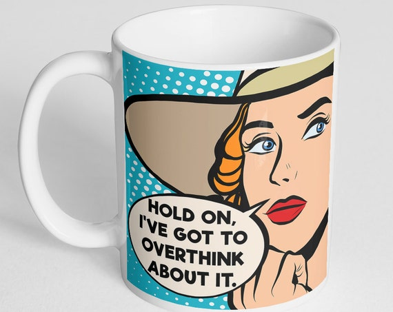 Hold On I've Got To Overthink About It Funny Coffee Mug