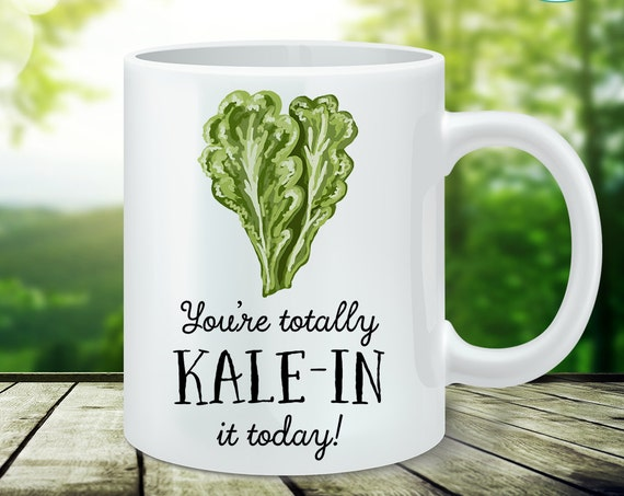 Coffee Mug Kale Veggie Coffee Cup  - You're Totally Kale-in It Today Mug - Great Gift for Vegan or Vegetarian - Funny Veggie Mug