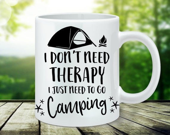 Coffee Mug Camping Coffee Cup - I Don't Need Therapy I Just Need To Go Camping Mug - Funny Camping Gift
