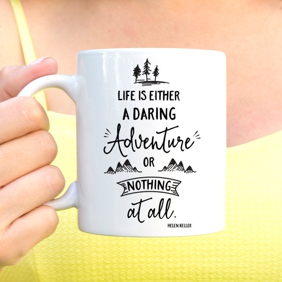 Coffee Mug Life is Either a Daring Adventure or Nothing at All Ceramic Cup Microwave and Dishwasher Safe Coating Made in USA