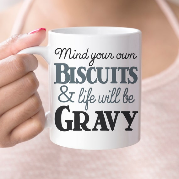 Mind Your Own Biscuits and Life will be Gravy Funny Ceramic Coffee Mug   Microwave and Dishwasher Safe   Coating Made in the USA