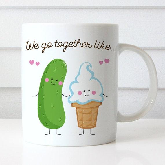 Coffee Mug We Go Together Like Pickles and Ice Cream Coffee Cup - Best Friends Coffee Mug