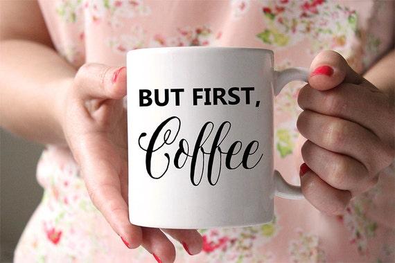Coffee Mug But First Coffee Cup