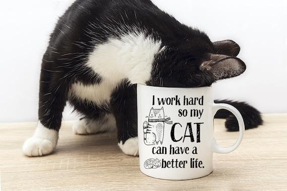 Coffee Mug I Work Hard So My Cat Can Have A Better Life - Funny Mug - Cat Lover Mug
