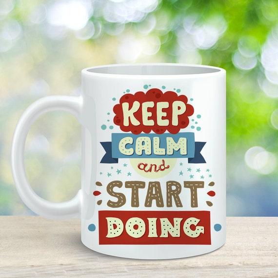 Coffee Mug Keep Calm and Start Doing Coffee Cup - Quote Mug - Motivational Mug