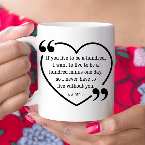 Love Coffee Mug Quote | If you live to be a hundred AA Milne Microwave Dishwasher Safe Cup | Ceramic Coating Made in USA |