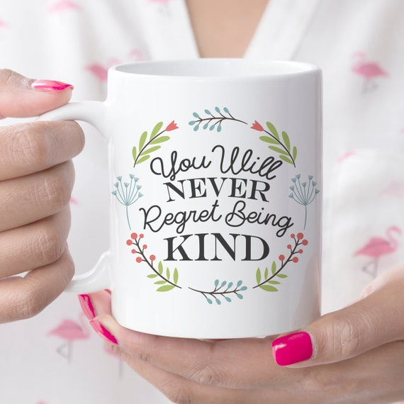 Ceramic Coffee Mug You Will Never Regret Being Kind | Microwave and Dishwasher Safe Cup | Coating Made in the USA