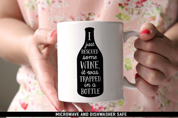 Coffee Mug I Just Rescued Some Wine it was Trapped in a Bottle Wine Coffee Mug - Funny Coffee Cup - Wine Quote Mug