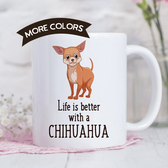 Coffee Mug Chihuahua Dog Coffee Mug - Life is Better With a Chihuahua Dog Cup