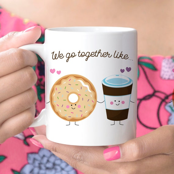 Coffee Mug We Go Together Like Donuts and Coffee Ceramic Cup | Microwave and Dishwasher Safe | Coating Made in the USA