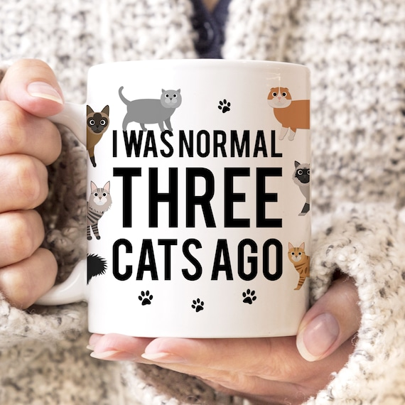 I Was Normal Three Cats Ago Mug Ceramic Cup Microwave and Dishwasher Safe Coating Made in the USA