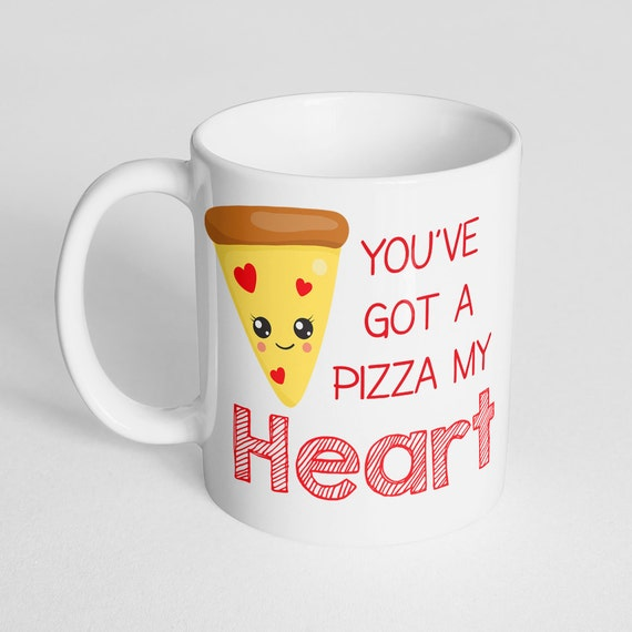 Coffee Mug You've Got a Pizza My Heart Cup - Pizza Mug - Gift for Pizza Lover