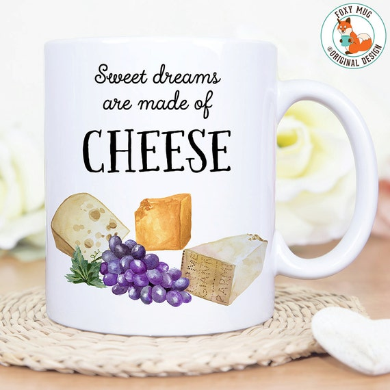 Coffee Mug Sweet Dreams are Made of Cheese - Great Gift for Cheese Lover