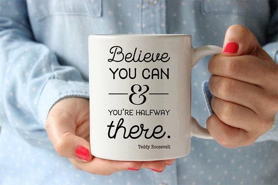 Coffee Mug Believe You Can And Youre Halfway There Coffee Mug - Teddy Roosevelt Quote Mug - Motivational Mug