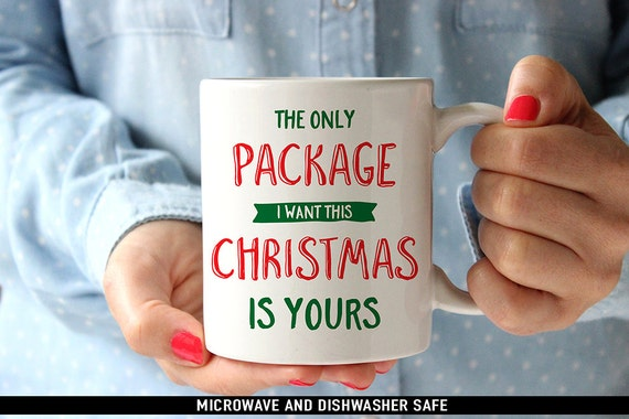Coffee Mug The Only Package I Want this Christmas is Yours Funny Christmas Coffee Mug  - Funny Holiday Mug