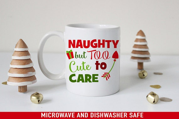 Christmas Coffee Mug Naughty But Too Cute to Care - Funny Holiday Mugs - Funny Christmas Cup - Naughty or Nice Mug