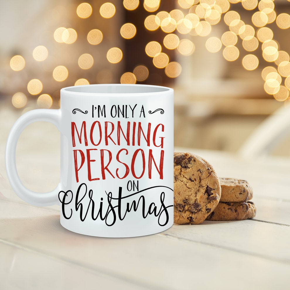 Christmas Coffee Mug I'm Only a Morning Person on