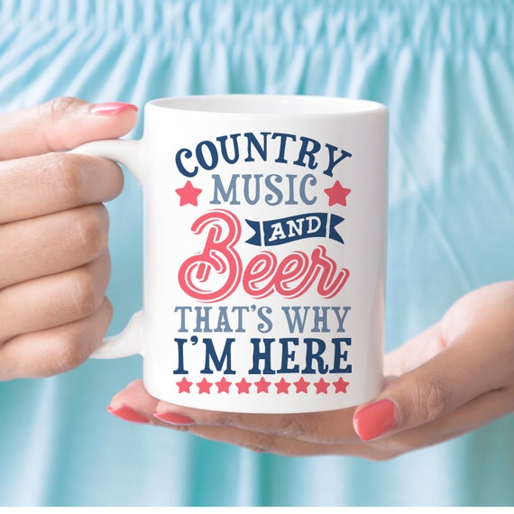 Funny Coffee Mug Country Music and Beer That's Why I'm Here