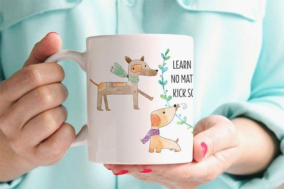Coffee Mug Learn a Lesson From Your Dog - Funny Mug - Dog Mug - Motivational Mug