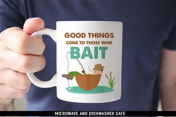 Coffee Mug Good Things Come to those Who Bait Coffee Mug - Funny Fishing Mug - Great Gift for Fisherman