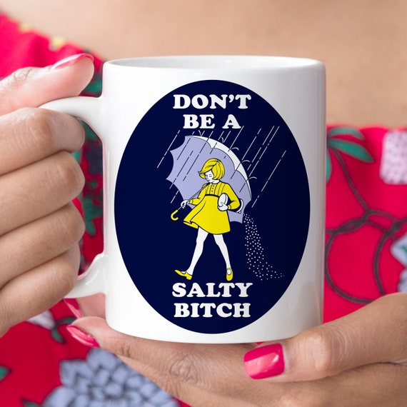 Don't Be A Salty Bitch Funny Coffee Mug Microwave Dishwasher Safe Cup